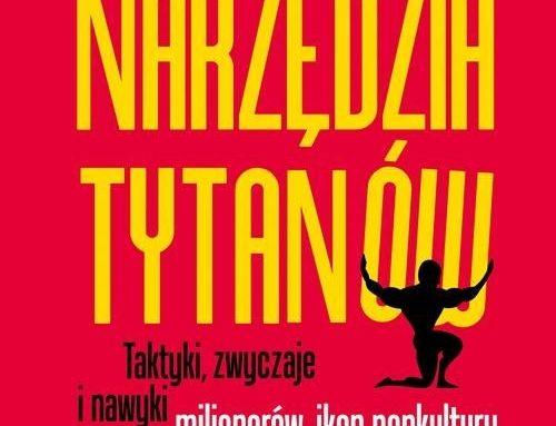 Narzędzia tytanów. Taktyki, zwyczaje i nawyki milionerów, ikon popkultury i ludzi wybitnych